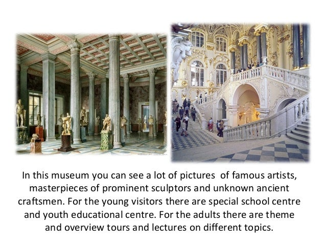 In this museum you can see a lot of pictures of famous artists,   masterpieces of prominent sculptors and unknown ancientc...