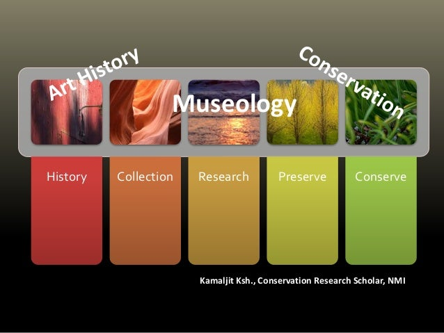Museology  History Collection Research Preserve Conserve  Kamaljit Ksh., Conservation Research Scholar, NMI