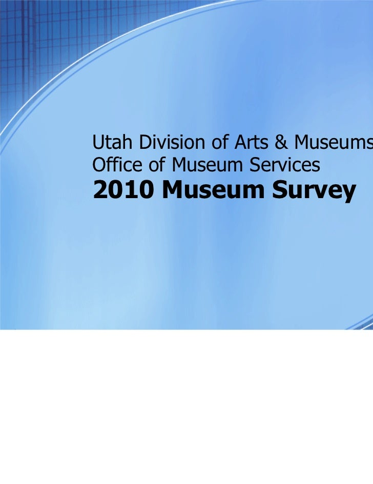 Utah Division of Arts & MuseumsOffice of Museum Services2010 Museum Survey
