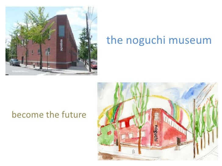 the noguchi museumbecome the future