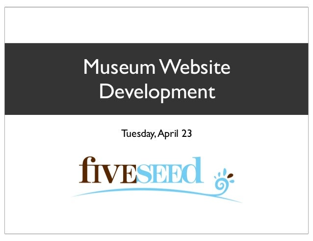 Tuesday,April 23Museum WebsiteDevelopment
