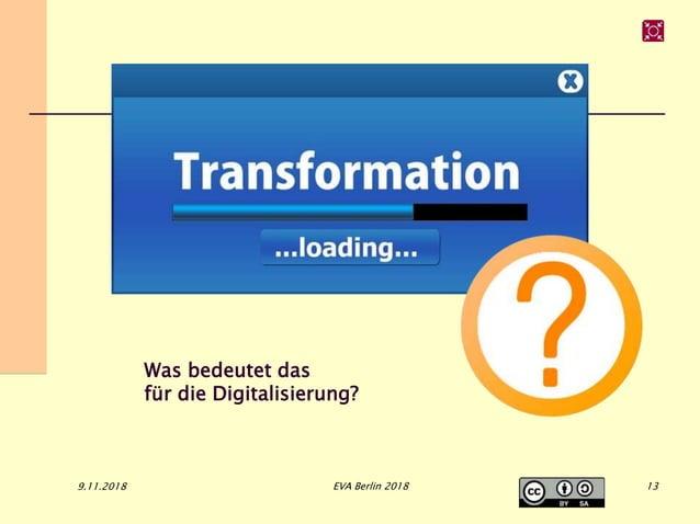 Was bedeutet das für die Digitalisierung? 9.11.2018 EVA Berlin 2018 13