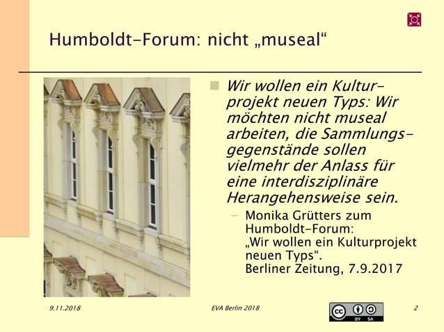 """Humboldt-Forum: nicht """"museal""""  Wir wollen ein Kultur- projekt neuen Typs: Wir möchten nicht museal arbeiten, die Sammlun..."""
