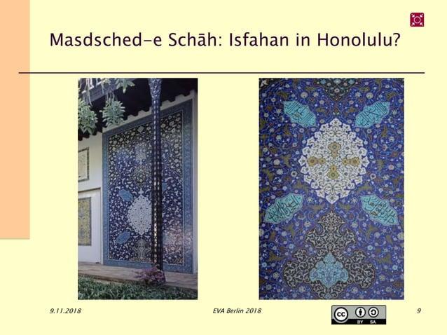 Masdsched-e Schāh: Isfahan in Honolulu? 9.11.2018 EVA Berlin 2018 9
