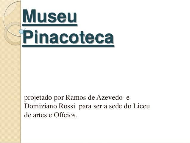 MuseuPinacotecaprojetado por Ramos de Azevedo eDomiziano Rossi para ser a sede do Liceude artes e Ofícios.