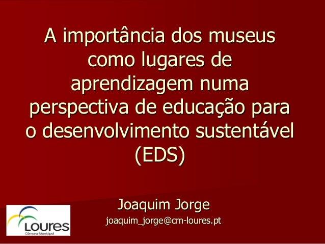 A importância dos museus como lugares de aprendizagem numa perspectiva de educação para o desenvolvimento sustentável (EDS...
