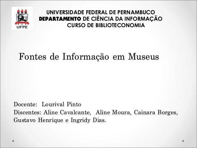 UNIVERSIDADE FEDERAL DE PERNAMBUCODEPARTAMENTO DE CIÊNCIA DA INFORMAÇÃOCURSO DE BIBLIOTECONOMIAFontes de Informação em Mus...