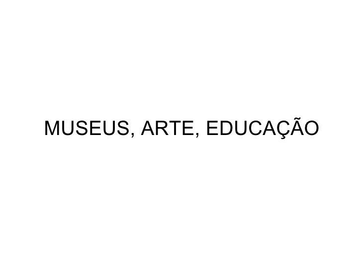 MUSEUS, ARTE, EDUCAÇÃO