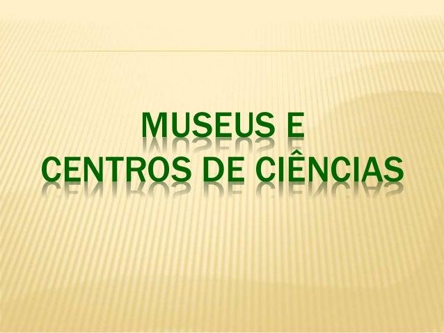 MUSEUS E  CENTROS DE CIÊNCIAS