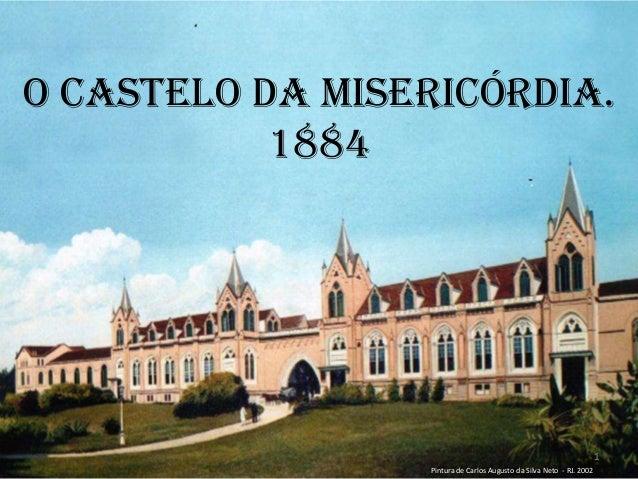 O Castelo da Misericórdia. 1884 Pintura de Carlos Augusto da Silva Neto - RJ. 2002 1