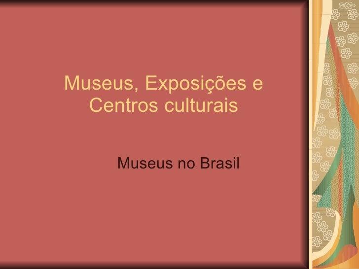 Museus, Exposições e Centros culturais Museus no Brasil