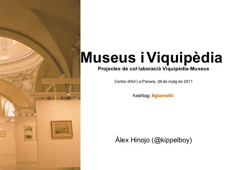 Àlex Hinojo (@kippelboy) Amical Viquipèdia [email_address] Museus i   Viquipèdia  Projectes de col·laboració Viquipèdia-Mu...
