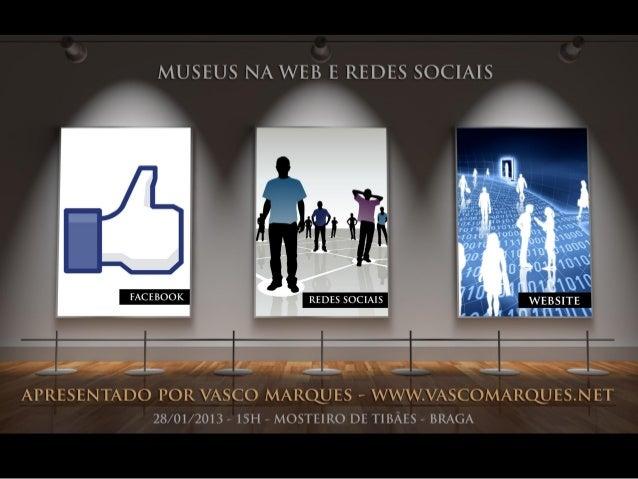 Museus na Web e Redes Sociais | Vasco Marques www.vascomarques.net 2