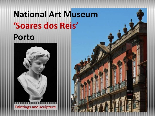 National Art Museum 'Soares dos Reis' Porto  Paintings and sculpture