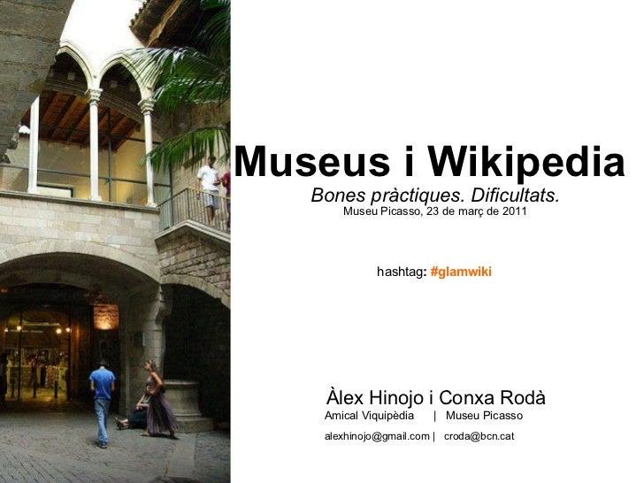 Museus i Wikipedia  Bones pràctiques. Dificultats. Museu Picasso, 23 de març de 2011 <ul><li>Àlex Hinojo i Conxa Rodà </li...