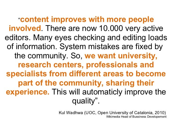 """"""" content improves with more people involved . There are now 10.000 very active editors. Many eyes checking and editing ..."""