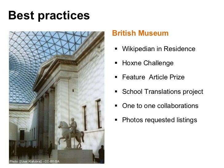 Best practices <ul><li>British Museum </li></ul><ul><ul><li>Wikipedian in Residence </li></ul></ul><ul><ul><li>Hoxne Chall...
