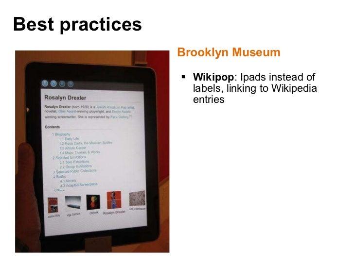 <ul><li>Brooklyn Museum </li></ul><ul><ul><li>Wikipop : Ipads instead of labels, linking to Wikipedia entries </li></ul></...