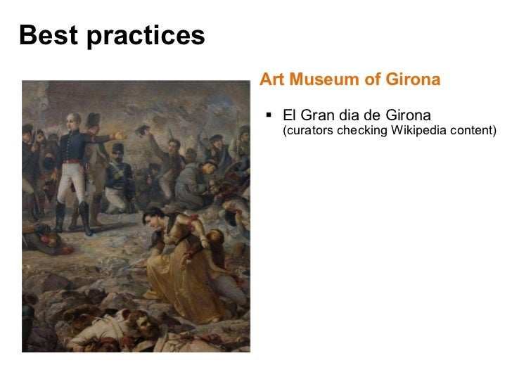 <ul><li>Art Museum of Girona </li></ul><ul><ul><li>El Gran dia de Girona  (curators checking Wikipedia content) </li></ul>...