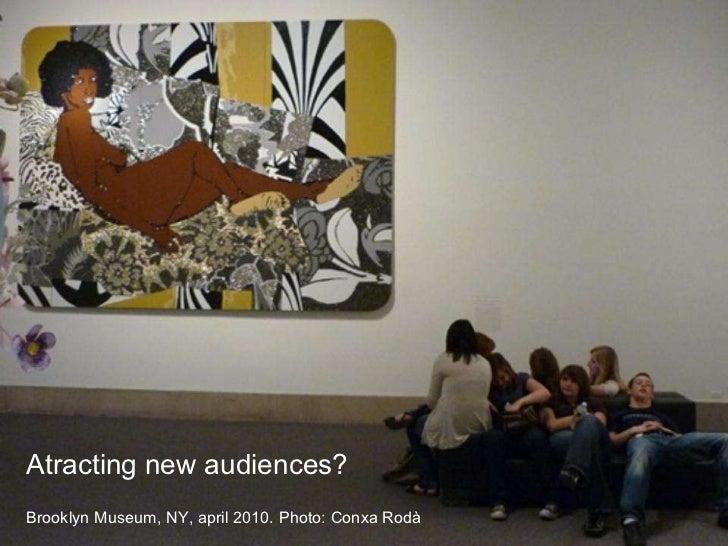 Atracting new audiences? Brooklyn Museum, NY, april 2010. Photo: Conxa Rodà