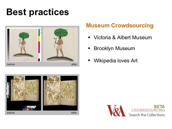 <ul><li>Museum Crowdsourcing </li></ul><ul><ul><li>Victoria & Albert Museum </li></ul></ul><ul><ul><li>Brooklyn Museum </l...