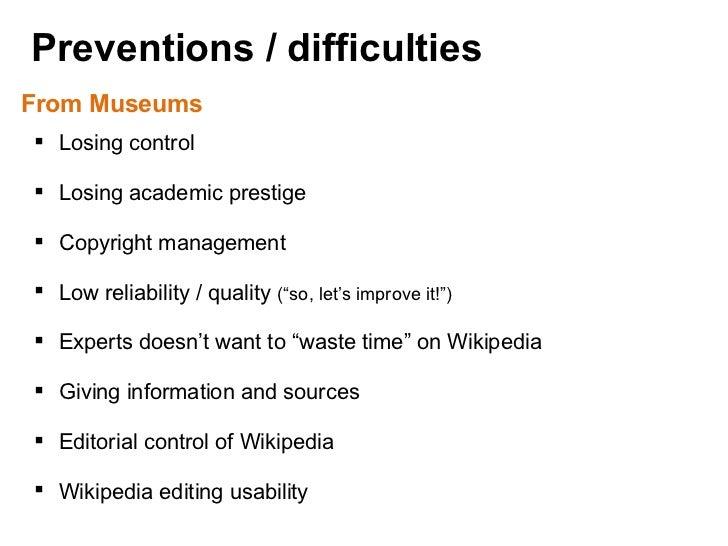 Preventions / difficulties  From Museums <ul><ul><li>Losing control </li></ul></ul><ul><ul><li>Losing academic prestige </...