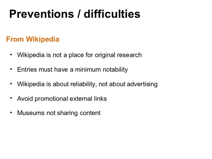 Preventions / difficulties  From Wikipedia <ul><ul><li>Wikipedia is not a place for original research </li></ul></ul><ul><...