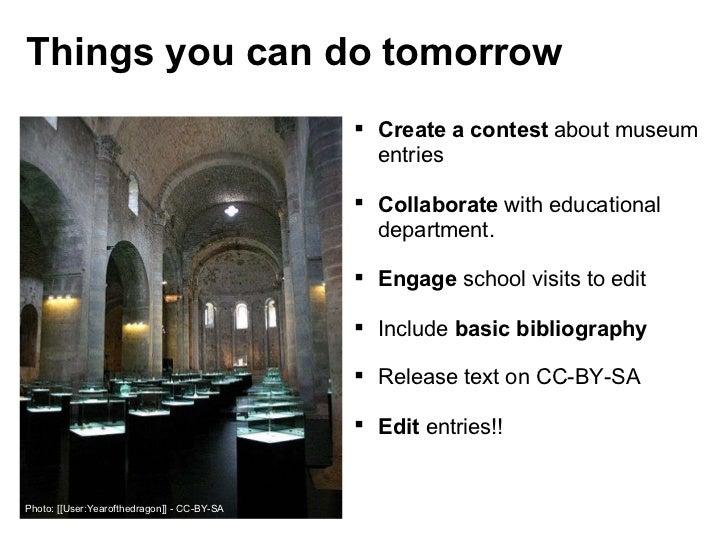 Things you can do tomorrow <ul><ul><li>Create a contest  about museum entries </li></ul></ul><ul><ul><li>Collaborate  with...