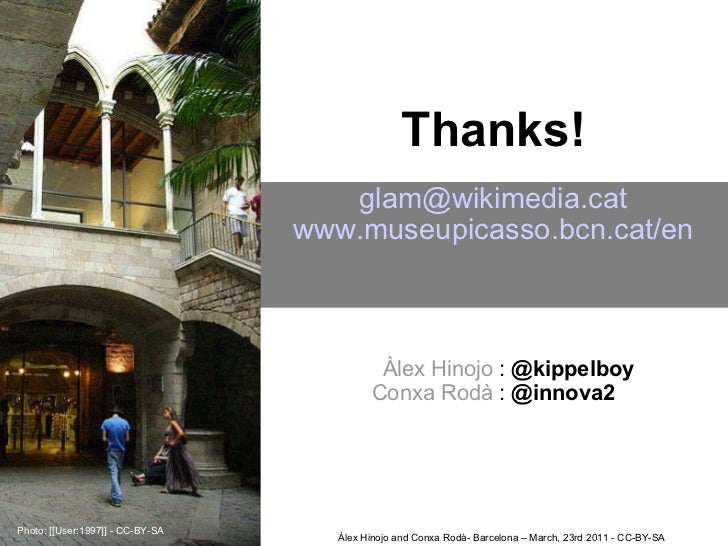 [email_address] www.museupicasso.bcn.cat /en  Thanks!     Àlex Hinojo  :  @kippelboy Conxa Rodà  :  @innova2 Àlex Hino...