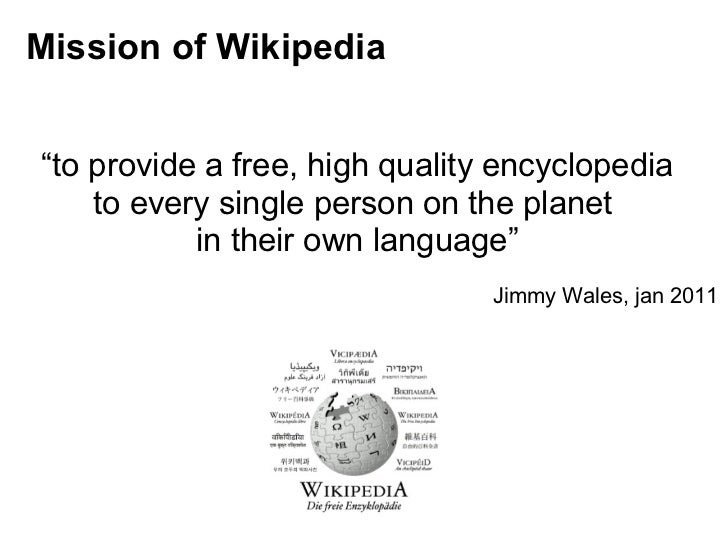 """Mission of Wikipedia """" to provide a free, high quality encyclopedia to every single person on the planet  in their own lan..."""