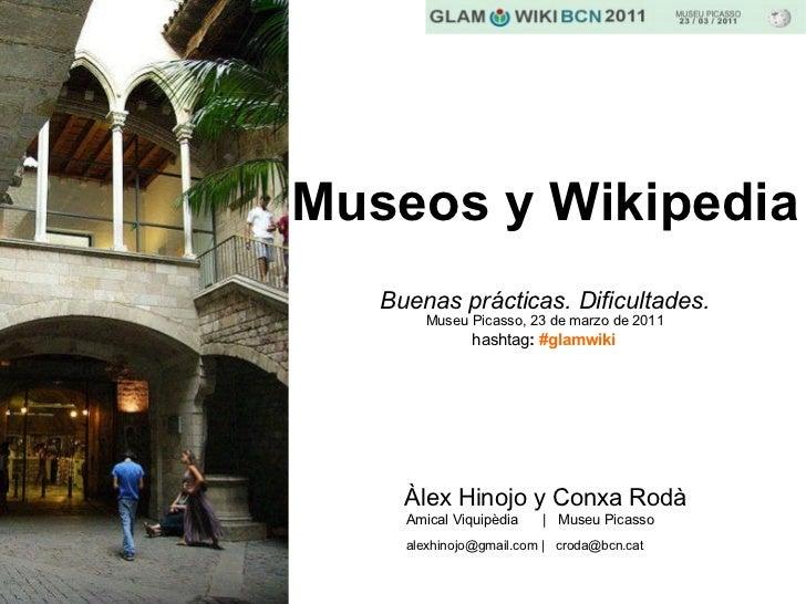 Museos y Wikipedia  Buenas prácticas. Dificultades. Museu Picasso, 23 de marzo de 2011 <ul><li>Àlex Hinojo y Conxa Rodà </...