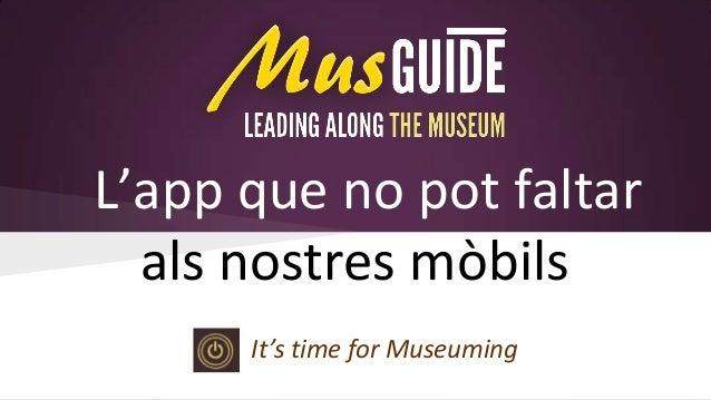 L'app que no pot faltar als nostres mòbils It's time for Museuming