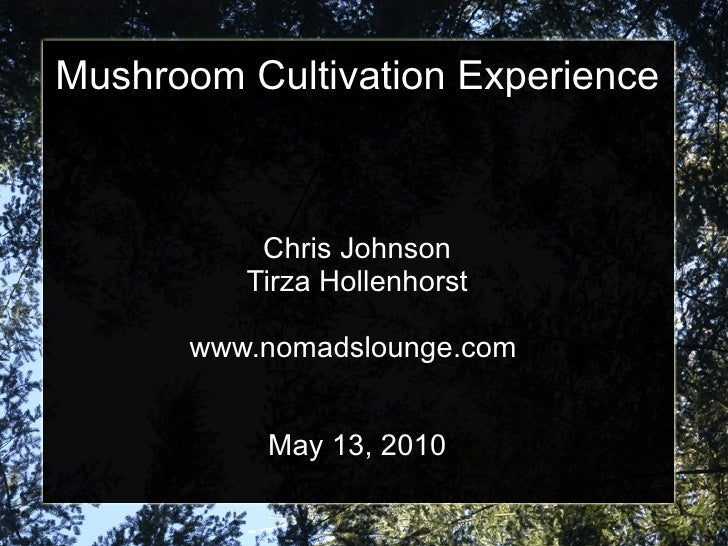 Mushroom Cultivation Experience              Chris Johnson          Tirza Hollenhorst        www.nomadslounge.com         ...