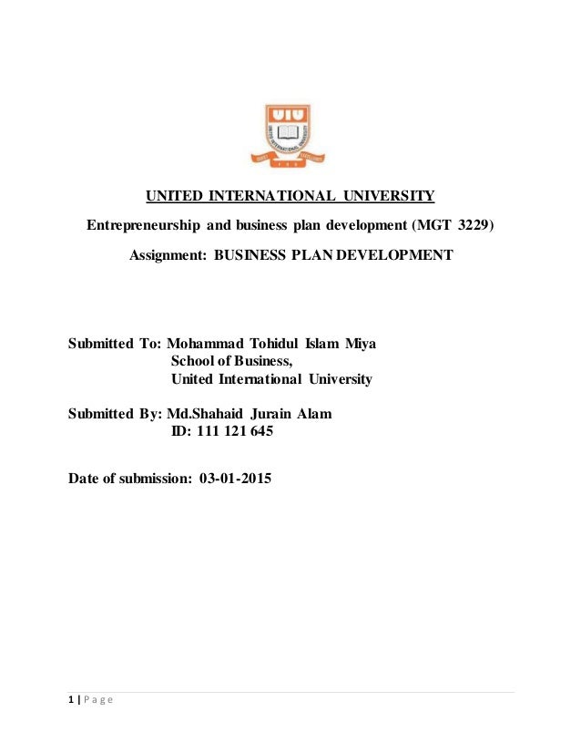 1 | P a g e UNITED INTERNATIONAL UNIVERSITY Entrepreneurship and business plan development (MGT 3229) Assignment: BUSINESS...