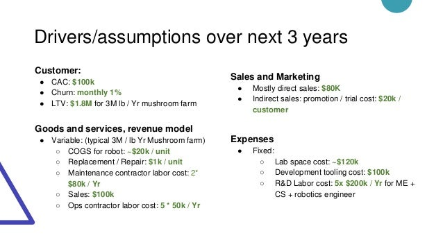 Drivers/assumptions over next 3 years Customer: ● CAC: $100k ● Churn: monthly 1% ● LTV: $1.8M for 3M lb / Yr mushroom farm...