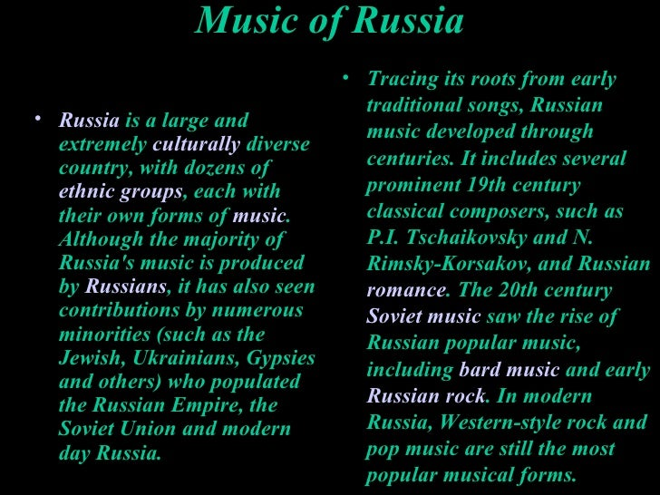 Music of Russia <ul><li>Russia  is a large and extremely  culturally  diverse country, with dozens of  ethnic groups , eac...