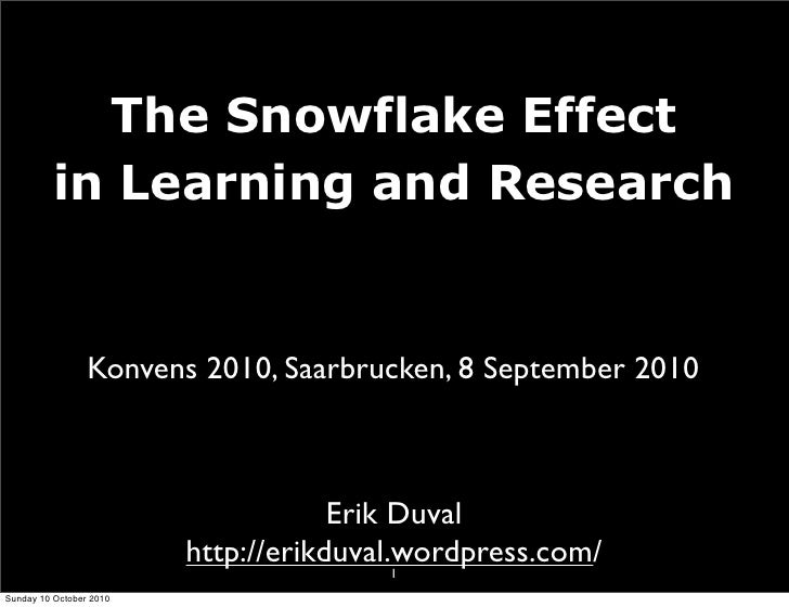 The Snowflake Effect           in Learning and Research                    Konvens 2010, Saarbrucken, 8 September 2010    ...
