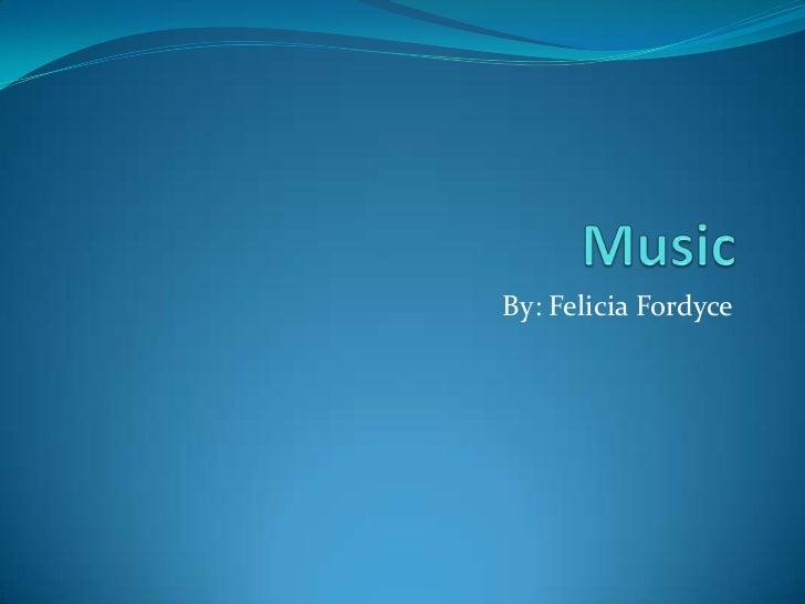 Music<br />By: Felicia Fordyce<br />