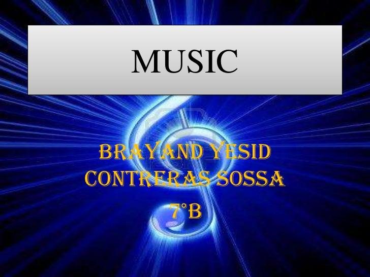 MUSIC BRAYAND YESIDCONTRERAS SOSSA      7°B