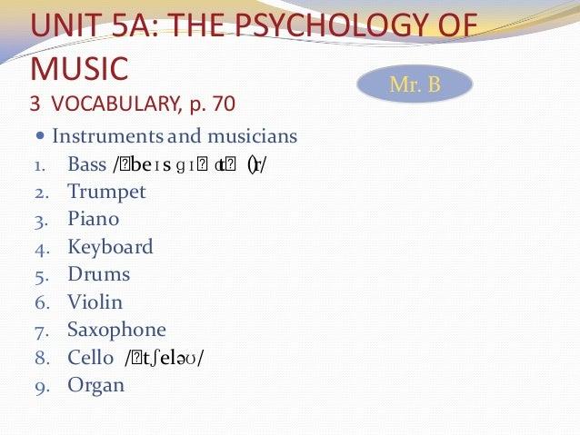 UNIT 5A: THE PSYCHOLOGY OF MUSIC 3 VOCABULARY, p. 70  Instruments and musicians 1. Bass /ˌbeɪs ɡɪˌtɑˌ(r)/ 2. Trumpet 3. P...