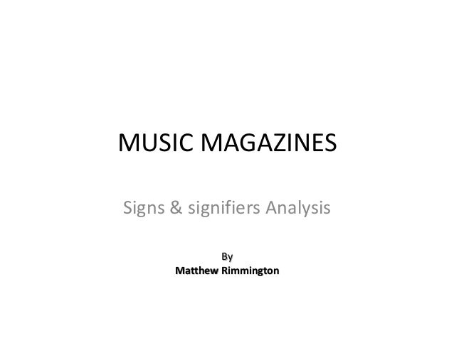 MUSIC MAGAZINES Signs & signifiers Analysis By Matthew Rimmington