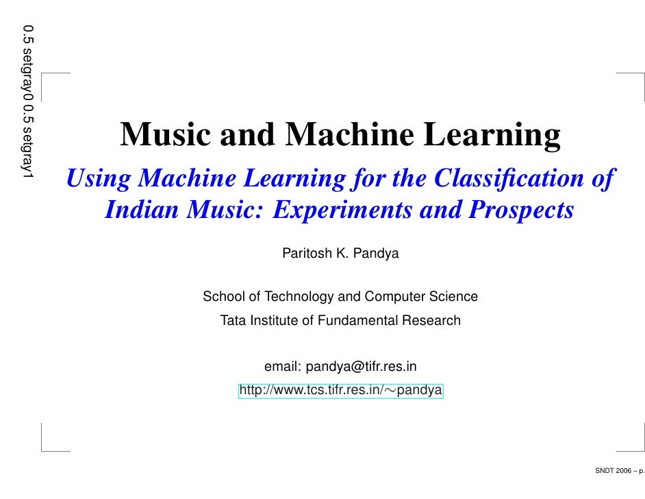 Music and Machine Learning Using Machine Learning for the Classification of    Indian Music: Experiments and Prospects     ...