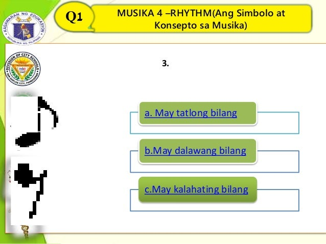 MUSIKA 4 –RHYTHM(Ang Simbolo at Konsepto sa Musika) Q1 3. MUSIKA 4 –RHYTHM(Ang Simbolo at Konsepto sa Musika) Q1 a. May ta...