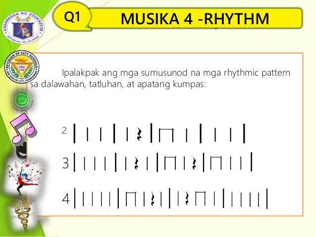 MUSIKA 4 –RHYTHM(Ang Simbolo at Konsepto sa Musika) Q1 III. Ipalakpak ang mga sumusunod na mga rhythmic pattern sa dalawah...