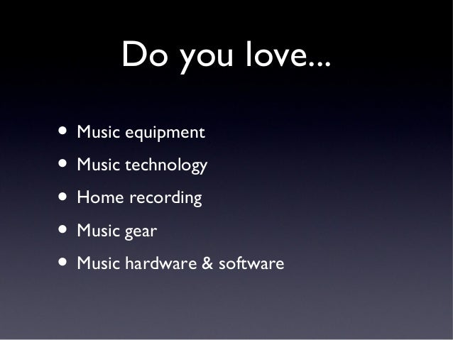 Do you love... • Music equipment • Music technology • Home recording • Music gear • Music hardware & software