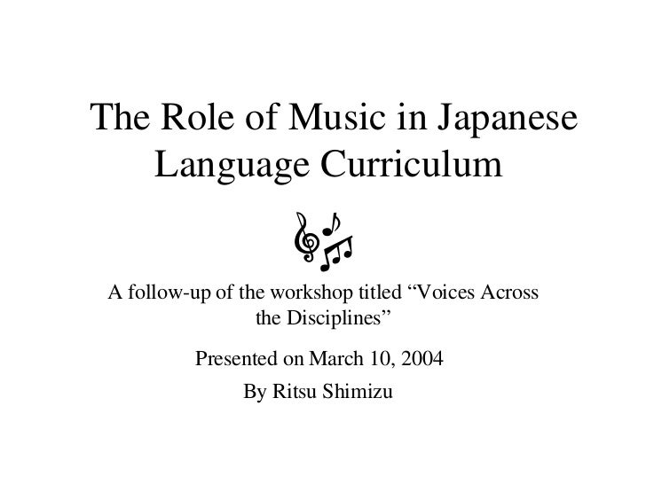 """The Role of Music in Japanese Language Curriculum  A follow-up of the workshop titled """"Voices Across the Disciplines"""" Pres..."""