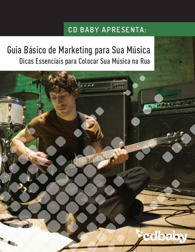 Guia Básico de Marketing para Sua Música Dicas Essenciais para Colocar Sua Música na Rua  CD BABY APRESENTA: