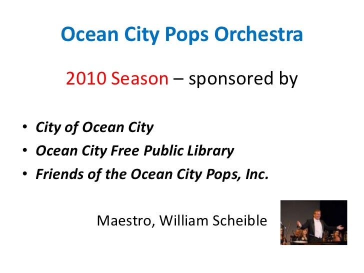 Ocean City Pops Orchestra<br />2010 Season – sponsored by<br />City of Ocean City<br />Ocean City Free Public Library<br /...
