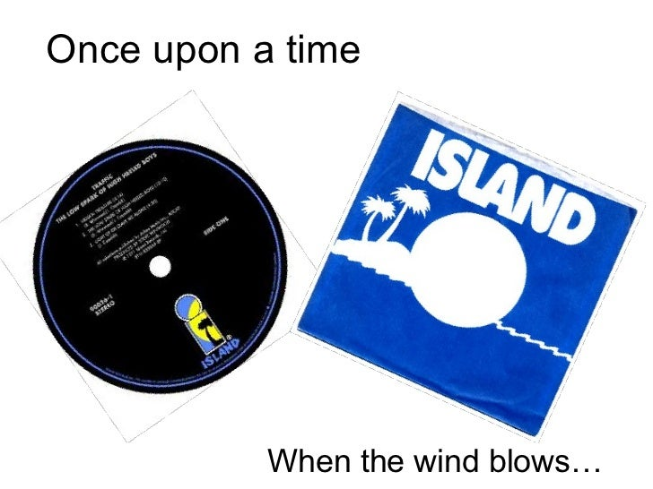 Once upon a time When the wind blows…