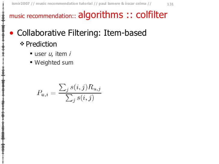 music recommendation::  algorithms :: colfilter <ul><li>Collaborative Filtering: Item-based </li></ul><ul><ul><li>Predicti...